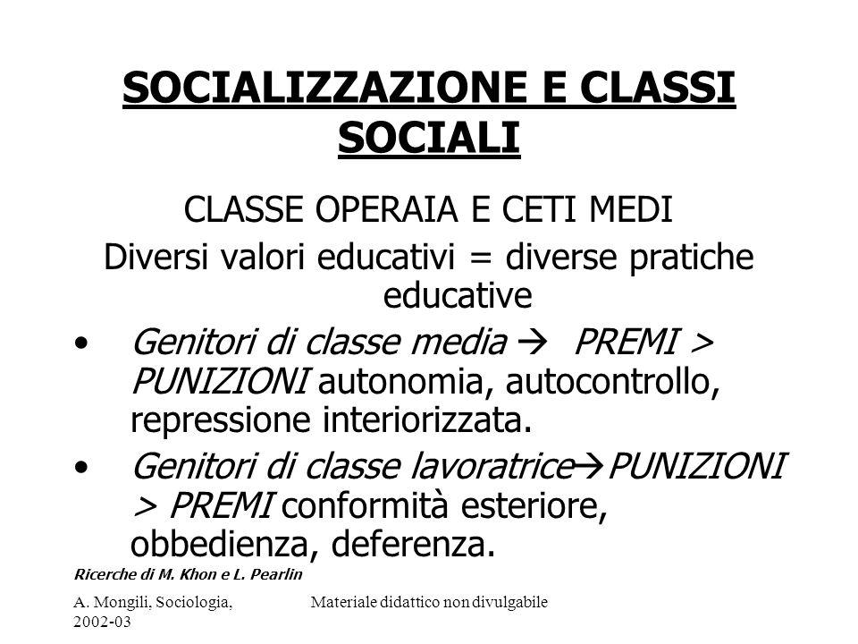 A. Mongili, Sociologia, 2002-03 Materiale didattico non divulgabile SOCIALIZZAZIONE E CLASSI SOCIALI CLASSE OPERAIA E CETI MEDI Diversi valori educati