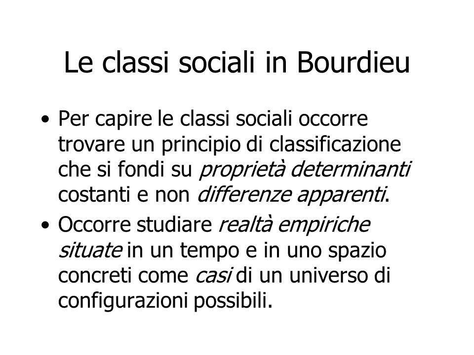 Le classi sociali in Bourdieu Per capire le classi sociali occorre trovare un principio di classificazione che si fondi su proprietà determinanti cost