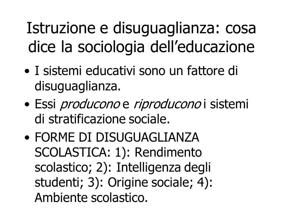 Istruzione e disuguaglianza: cosa dice la sociologia delleducazione I sistemi educativi sono un fattore di disuguaglianza. Essi producono e riproducon