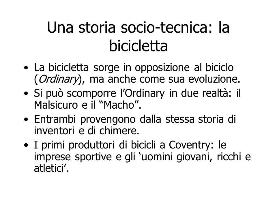 Una storia socio-tecnica: la bicicletta La bicicletta sorge in opposizione al biciclo (Ordinary), ma anche come sua evoluzione. Si può scomporre lOrdi