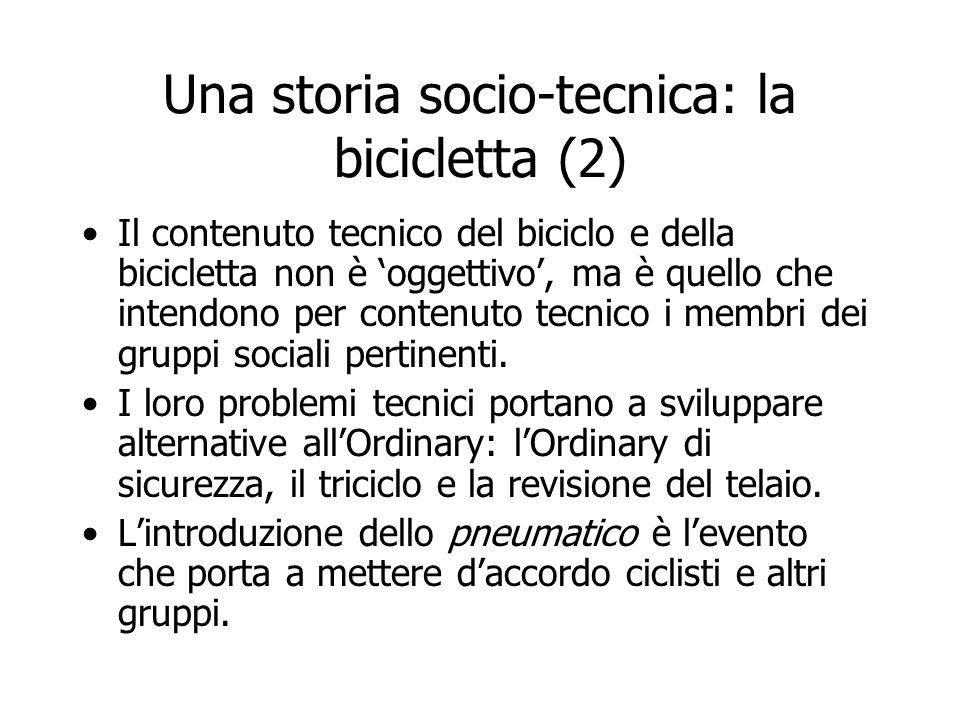 Una storia socio-tecnica: la bicicletta (2) Il contenuto tecnico del biciclo e della bicicletta non è oggettivo, ma è quello che intendono per contenu
