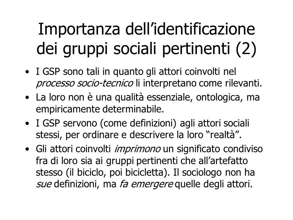 Importanza dellidentificazione dei gruppi sociali pertinenti (2) I GSP sono tali in quanto gli attori coinvolti nel processo socio-tecnico li interpre
