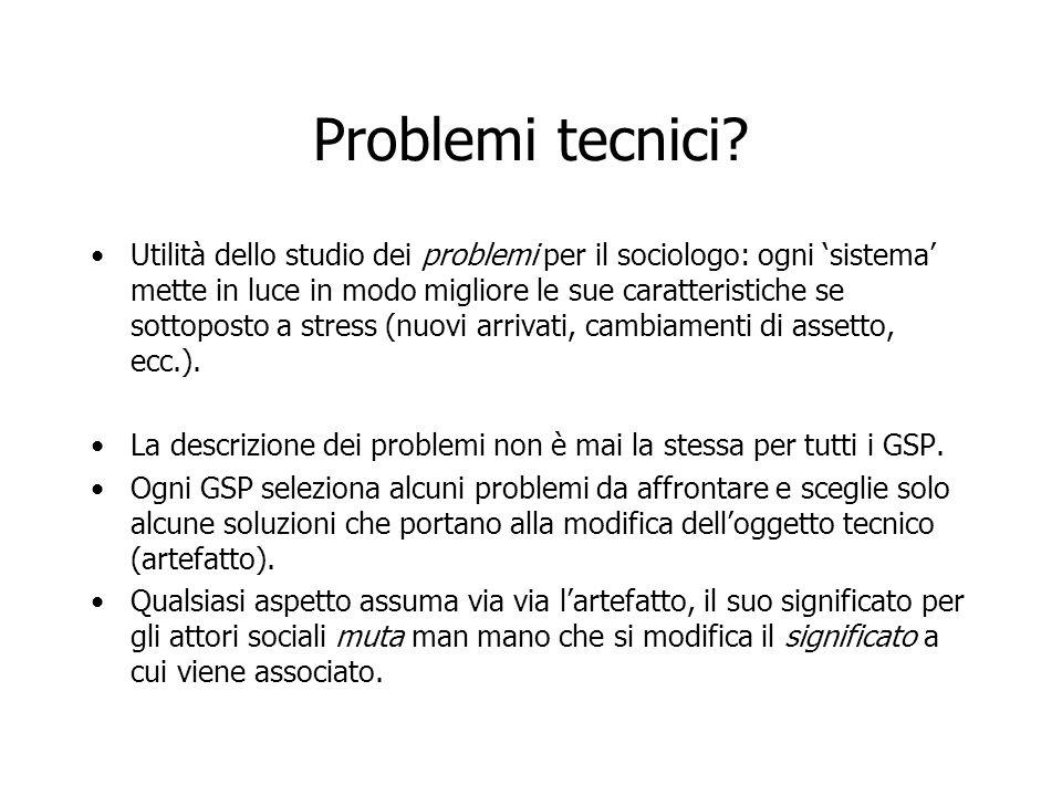 Problemi tecnici? Utilità dello studio dei problemi per il sociologo: ogni sistema mette in luce in modo migliore le sue caratteristiche se sottoposto