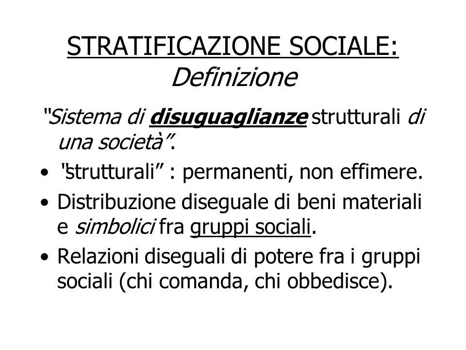 STRATIFICAZIONE SOCIALE: Definizione Sistema di disuguaglianze strutturali di una società. strutturali : permanenti, non effimere. Distribuzione diseg