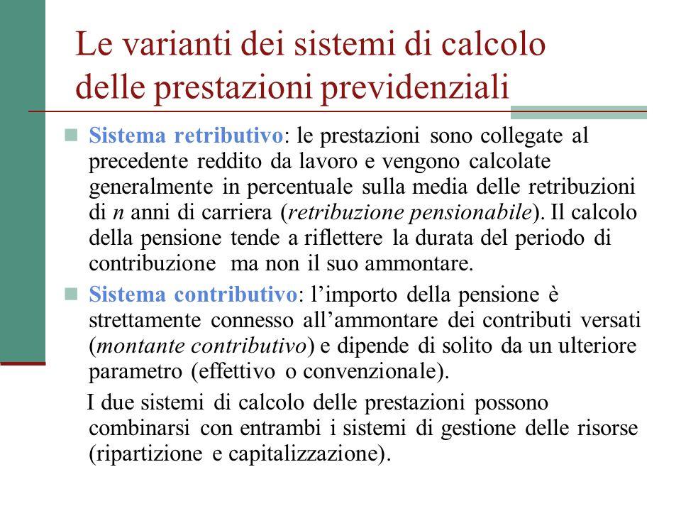 Le varianti dei sistemi di calcolo delle prestazioni previdenziali Sistema retributivo: le prestazioni sono collegate al precedente reddito da lavoro e vengono calcolate generalmente in percentuale sulla media delle retribuzioni di n anni di carriera (retribuzione pensionabile).