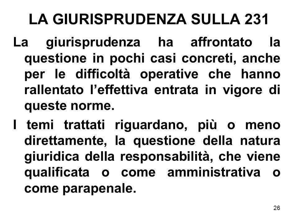 26 LA GIURISPRUDENZA SULLA 231 La giurisprudenza ha affrontato la questione in pochi casi concreti, anche per le difficoltà operative che hanno rallen