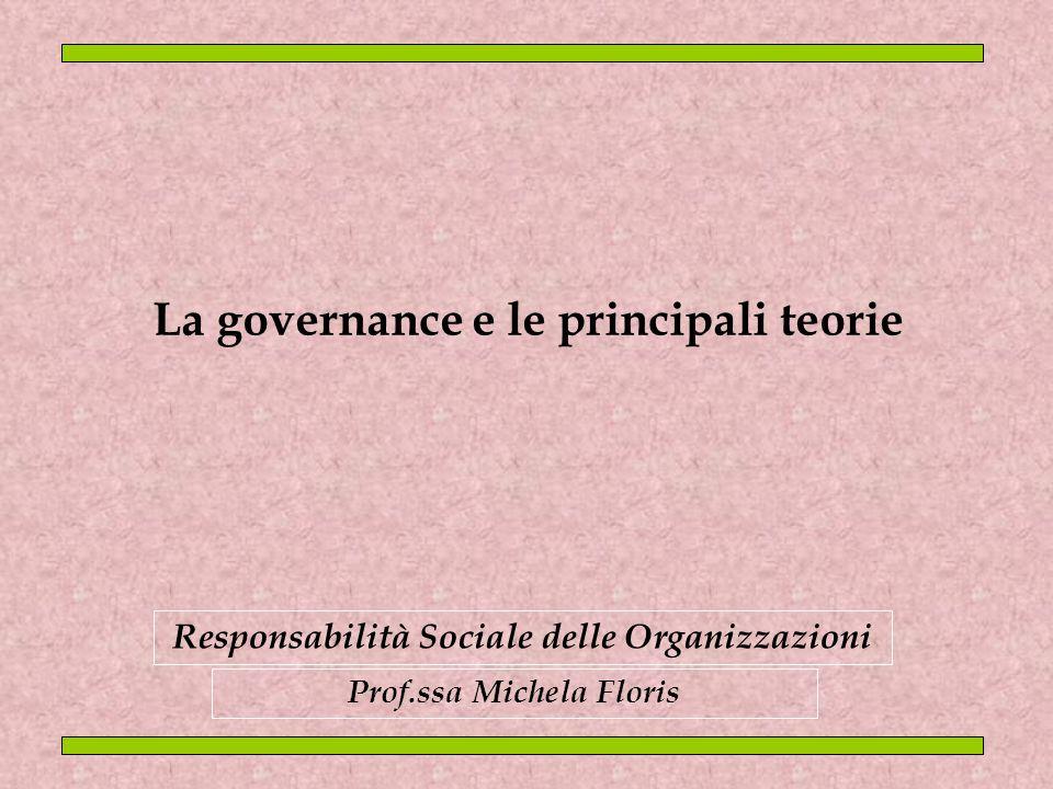 Prof.ssa Michela Floris Responsabilità Sociale delle Organizzazioni La governance e le principali teorie