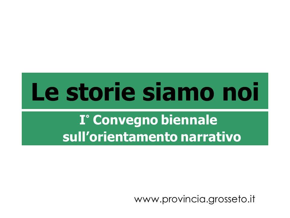 Le storie siamo noi I° Convegno biennale sullorientamento narrativo www.provincia.grosseto.it