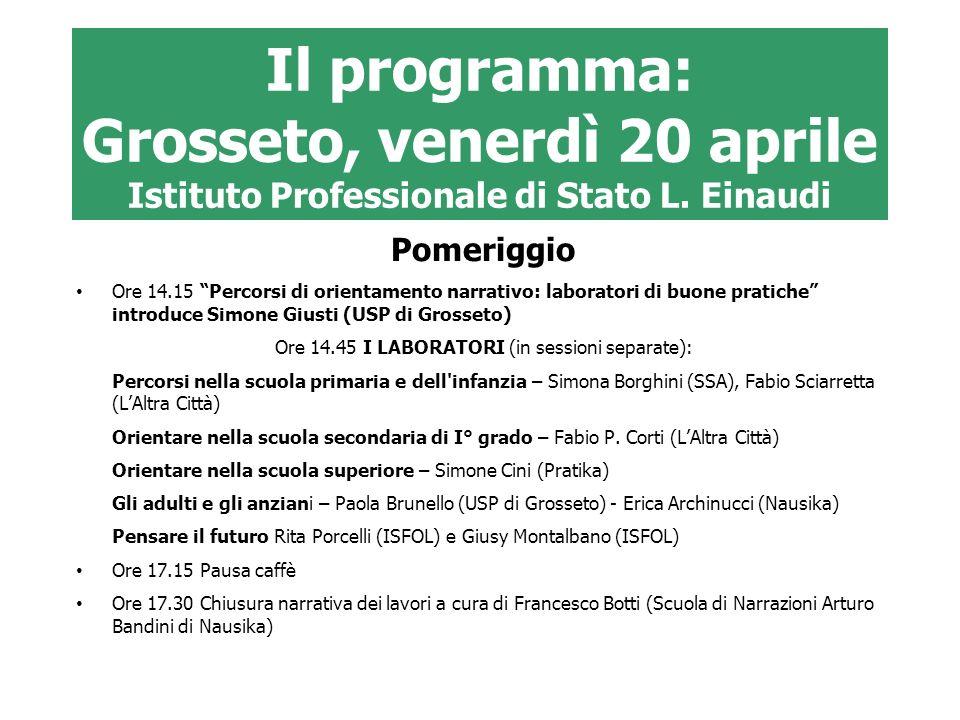 Il programma: Grosseto, venerdì 20 aprile Istituto Professionale di Stato L. Einaudi Pomeriggio Ore 14.15 Percorsi di orientamento narrativo: laborato