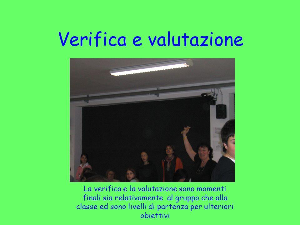 Verifica e valutazione La verifica e la valutazione sono momenti finali sia relativamente al gruppo che alla classe ed sono livelli di partenza per ul