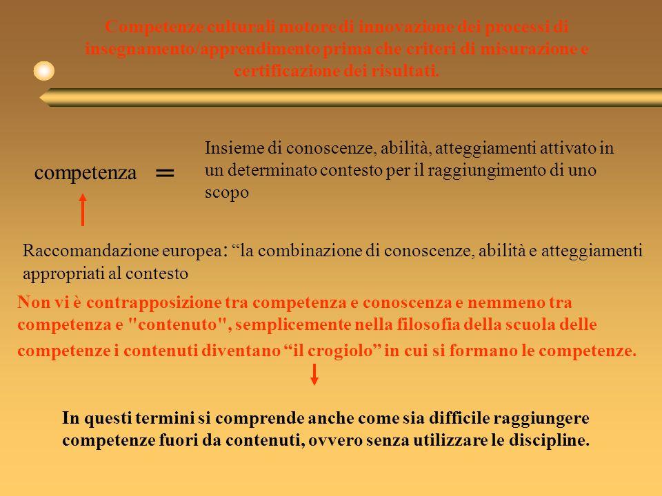 Competenze culturali motore di innovazione dei processi di insegnamento/apprendimento prima che criteri di misurazione e certificazione dei risultati.