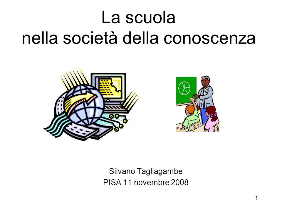 1 La scuola nella società della conoscenza Silvano Tagliagambe PISA 11 novembre 2008