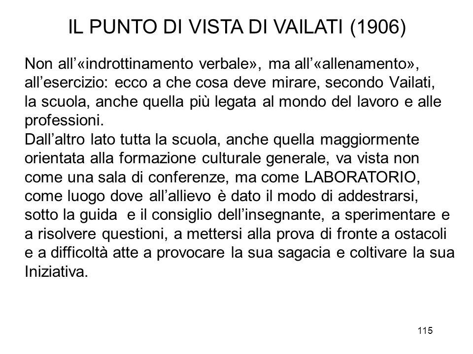 115 IL PUNTO DI VISTA DI VAILATI (1906) Non all«indrottinamento verbale», ma all«allenamento», allesercizio: ecco a che cosa deve mirare, secondo Vail