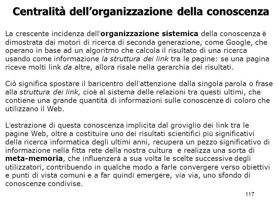 117 Centralità dellorganizzazione della conoscenza La crescente incidenza dell organizzazione sistemica della conoscenza è dimostrata dai motori di ri