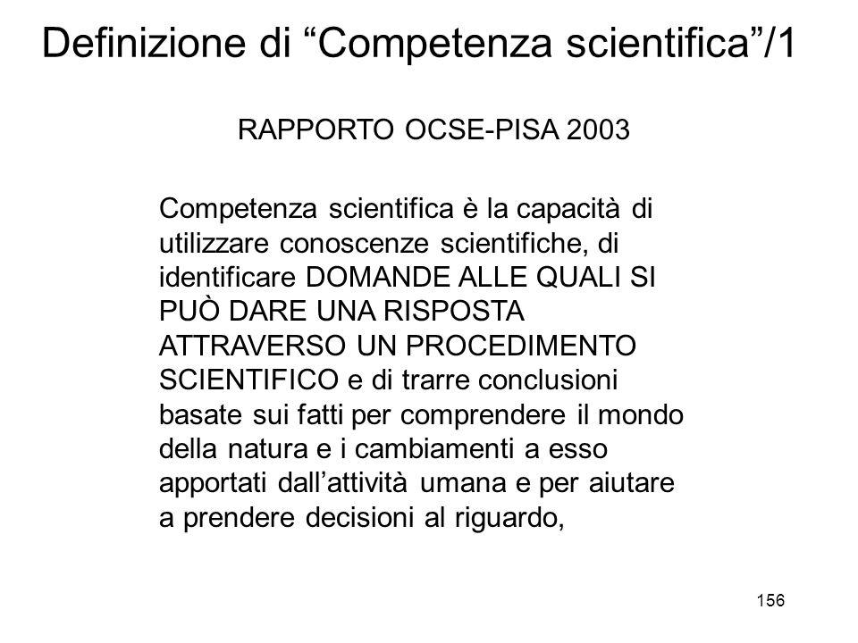 156 Definizione di Competenza scientifica/1 Competenza scientifica è la capacità di utilizzare conoscenze scientifiche, di identificare DOMANDE ALLE Q