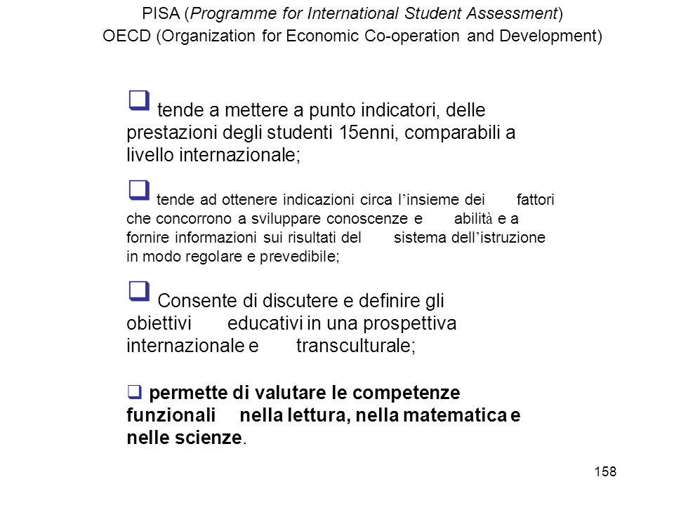158 tende a mettere a punto indicatori, delle prestazioni degli studenti 15enni, comparabili a livello internazionale; tende ad ottenere indicazioni c