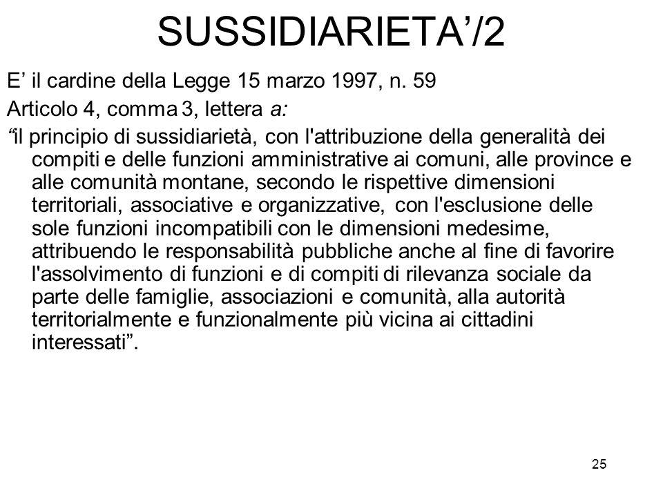 25 SUSSIDIARIETA/2 E il cardine della Legge 15 marzo 1997, n. 59 Articolo 4, comma 3, lettera a: il principio di sussidiarietà, con l'attribuzione del