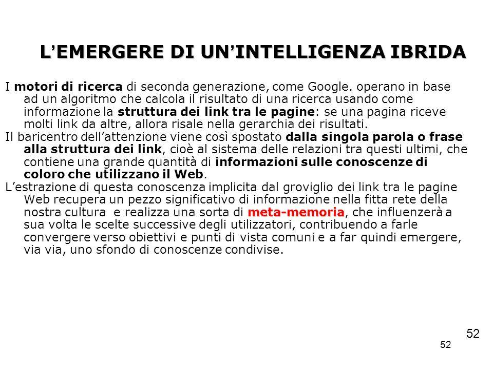 52 L EMERGERE DI UN INTELLIGENZA IBRIDA I motori di ricerca di seconda generazione, come Google. operano in base ad un algoritmo che calcola il risult