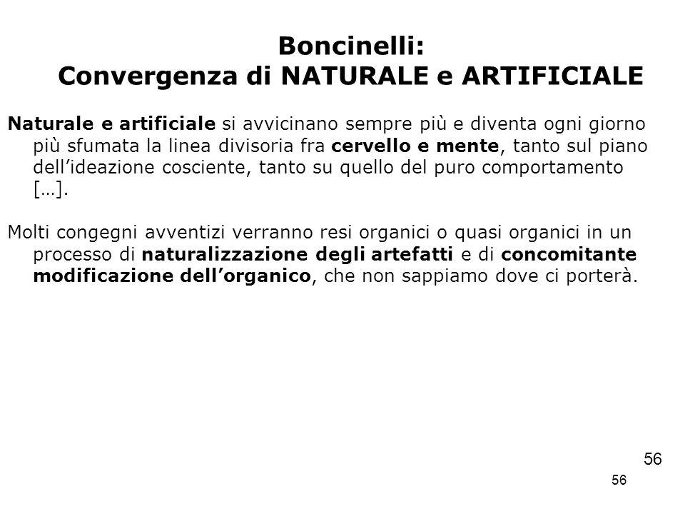 56 Boncinelli: Convergenza di NATURALE e ARTIFICIALE Naturale e artificiale si avvicinano sempre più e diventa ogni giorno più sfumata la linea diviso