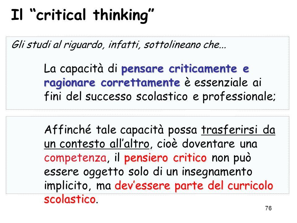 76 Gli studi al riguardo, infatti, sottolineano che... pensare criticamente e ragionare correttamente La capacità di pensare criticamente e ragionare
