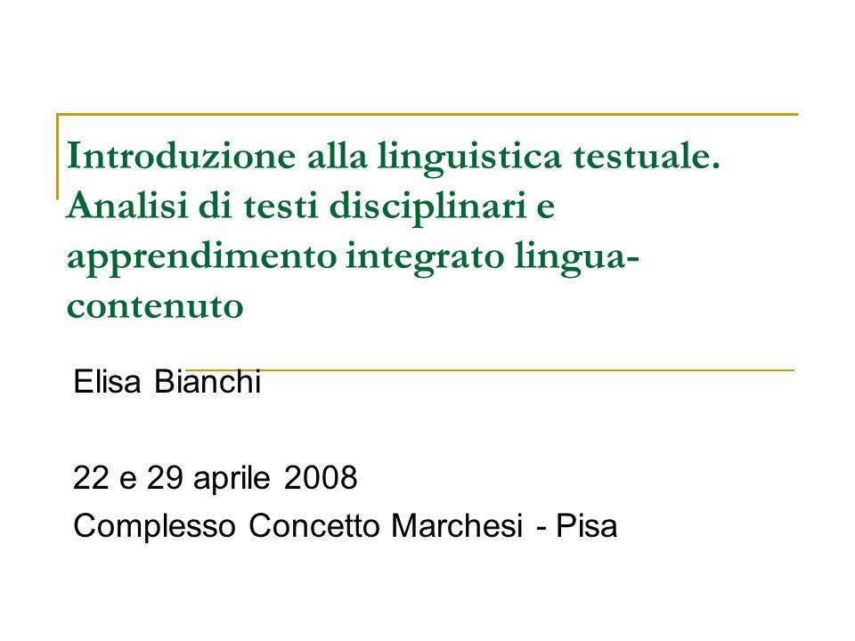 Introduzione alla linguistica testuale. Analisi di testi disciplinari e apprendimento integrato lingua- contenuto Elisa Bianchi 22 e 29 aprile 2008 Co