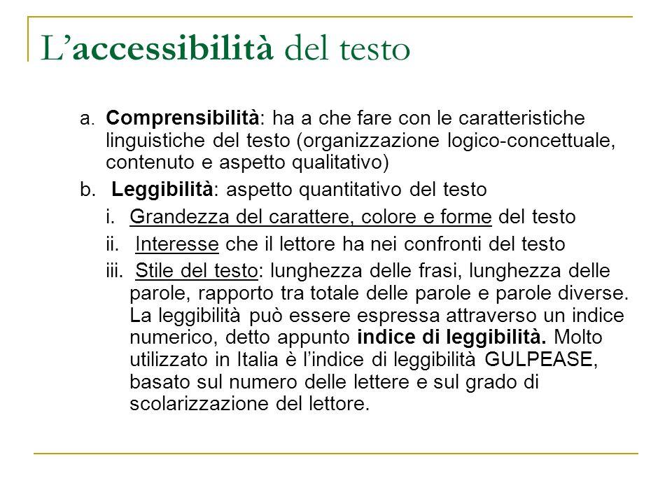 Laccessibilità del testo a. Comprensibilità: ha a che fare con le caratteristiche linguistiche del testo (organizzazione logico-concettuale, contenuto