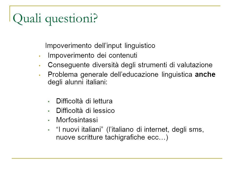 Quali questioni? Impoverimento dellinput linguistico Impoverimento dei contenuti Conseguente diversità degli strumenti di valutazione Problema general