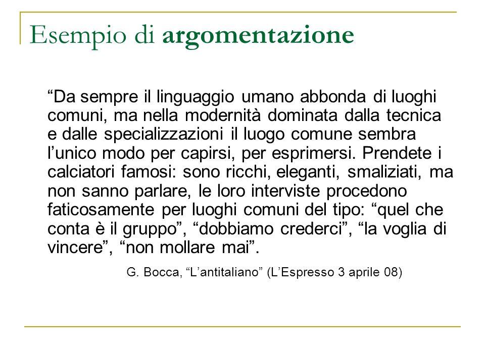 Esempio di argomentazione Da sempre il linguaggio umano abbonda di luoghi comuni, ma nella modernità dominata dalla tecnica e dalle specializzazioni i