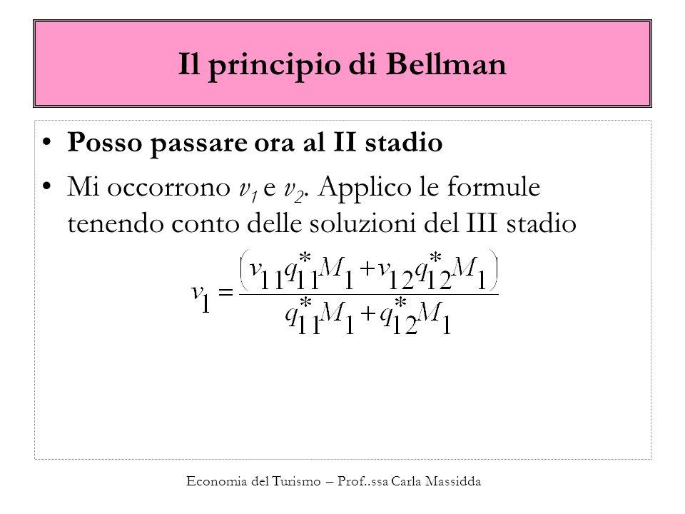 Economia del Turismo – Prof..ssa Carla Massidda Il principio di Bellman Posso passare ora al II stadio Mi occorrono v 1 e v 2. Applico le formule tene