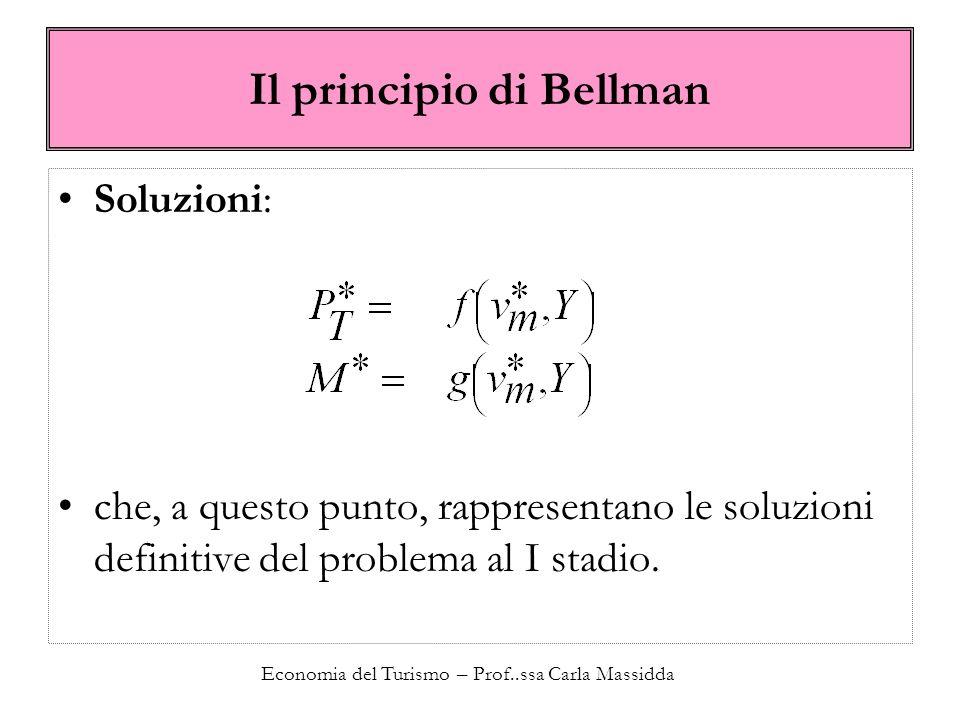 Economia del Turismo – Prof..ssa Carla Massidda Il principio di Bellman Soluzioni: che, a questo punto, rappresentano le soluzioni definitive del prob