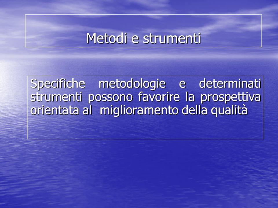 Metodi e strumenti Specifiche metodologie e determinati strumenti possono favorire la prospettiva orientata al miglioramento della qualità