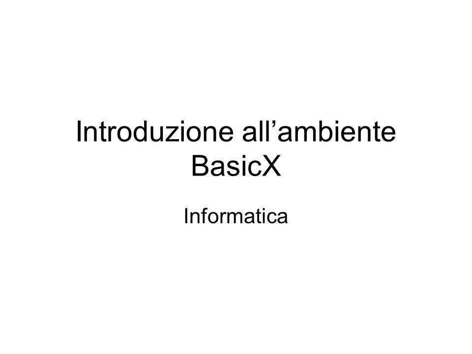 Introduzione allambiente BasicX Informatica
