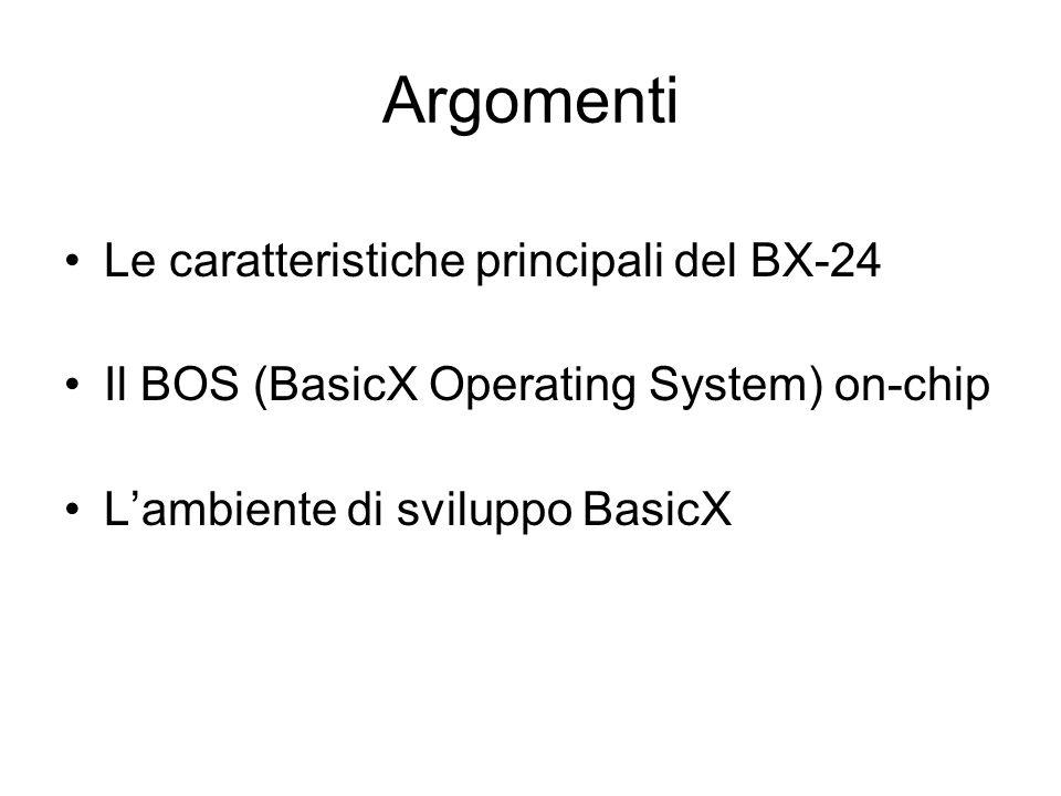 Argomenti Le caratteristiche principali del BX-24 Il BOS (BasicX Operating System) on-chip Lambiente di sviluppo BasicX