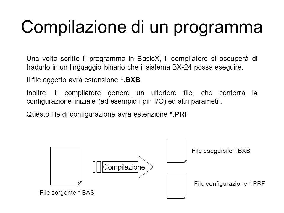 Compilazione di un programma Una volta scritto il programma in BasicX, il compilatore si occuperà di tradurlo in un linguaggio binario che il sistema BX-24 possa eseguire.