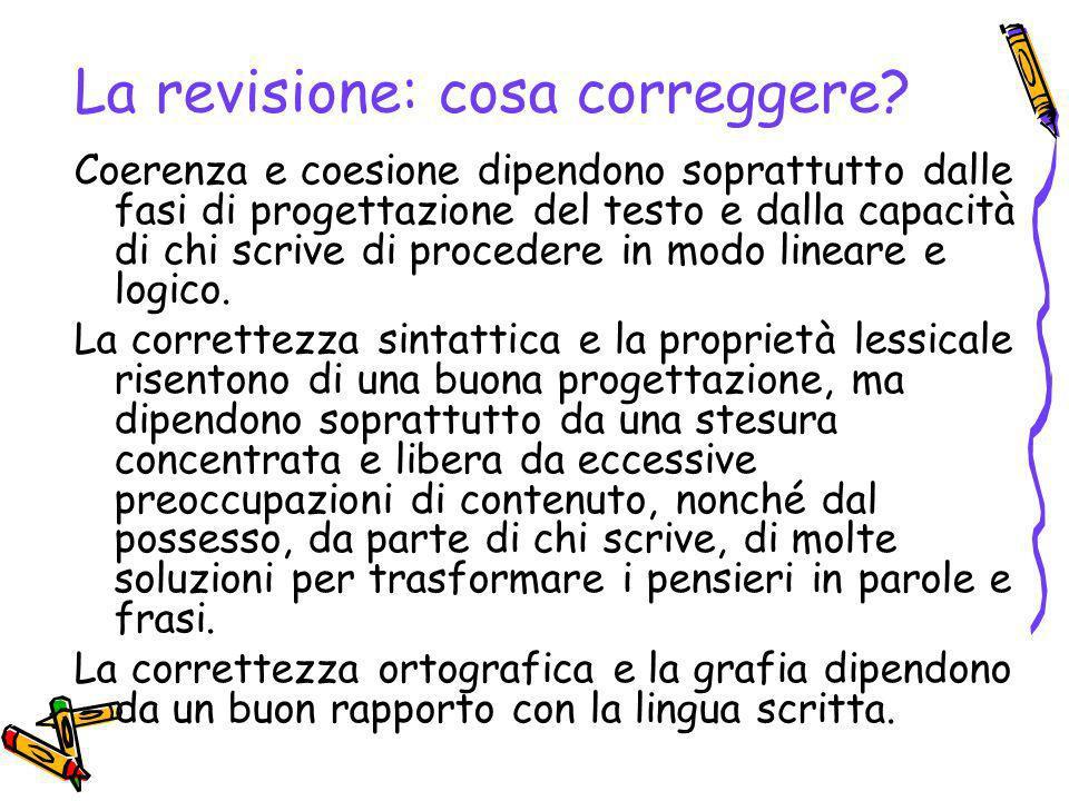 La revisione: cosa correggere? Coerenza e coesione dipendono soprattutto dalle fasi di progettazione del testo e dalla capacità di chi scrive di proce