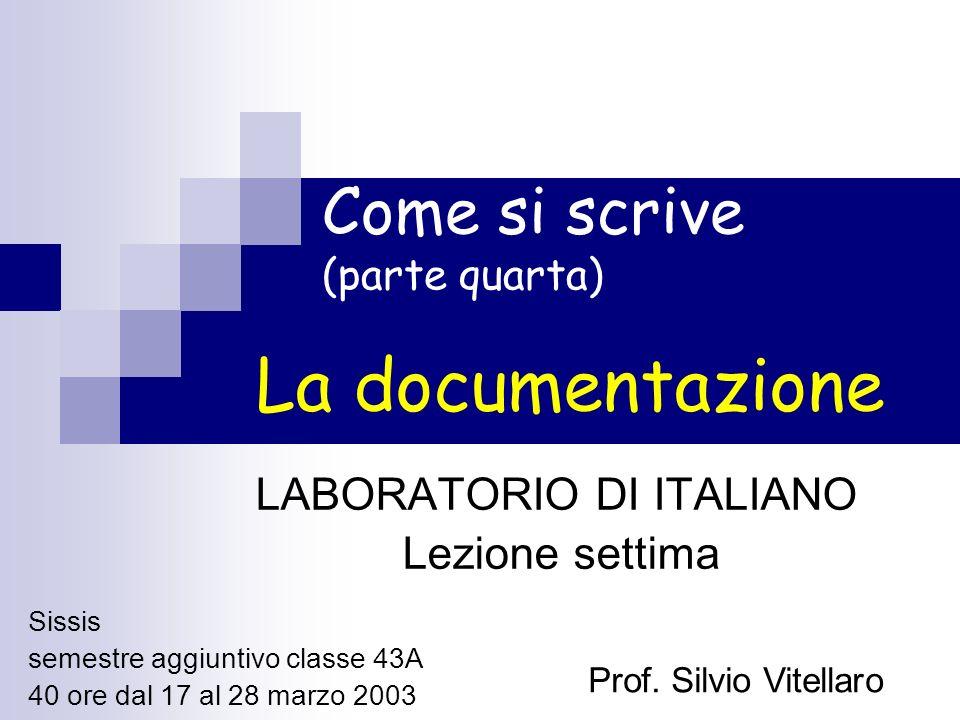 Come si scrive (parte quarta) LABORATORIO DI ITALIANO Lezione settima La documentazione Sissis semestre aggiuntivo classe 43A 40 ore dal 17 al 28 marz