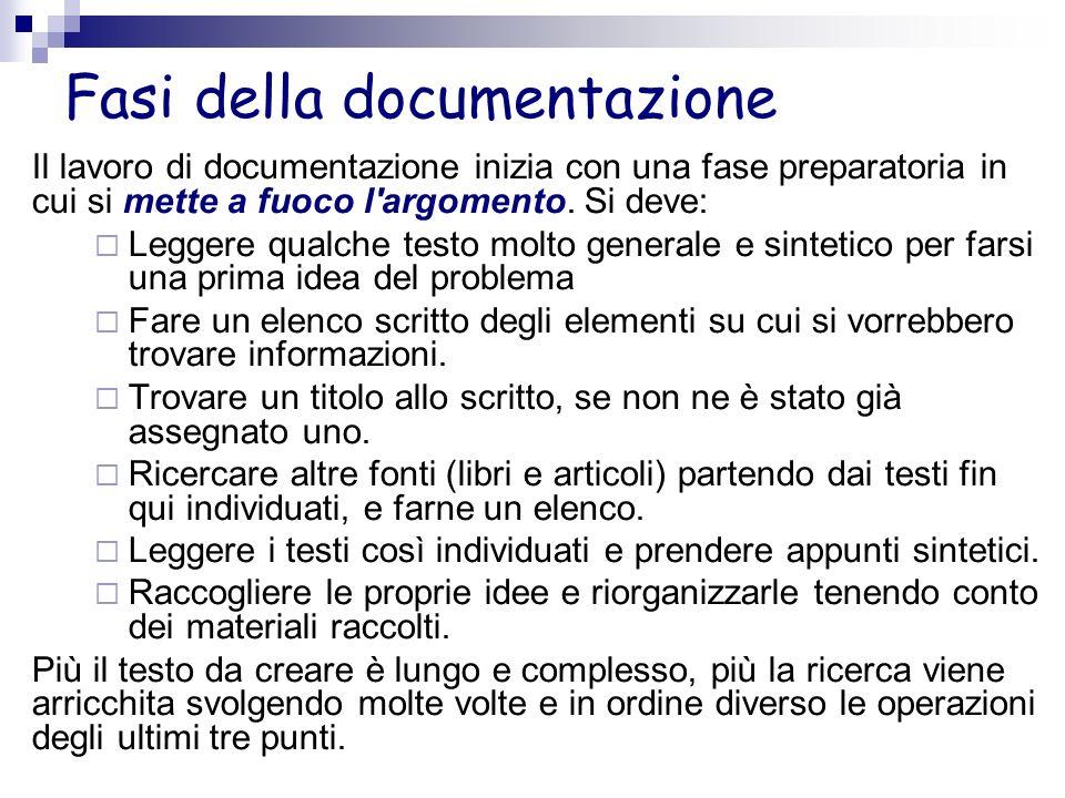 Fasi della documentazione Il lavoro di documentazione inizia con una fase preparatoria in cui si mette a fuoco l'argomento. Si deve: Leggere qualche t