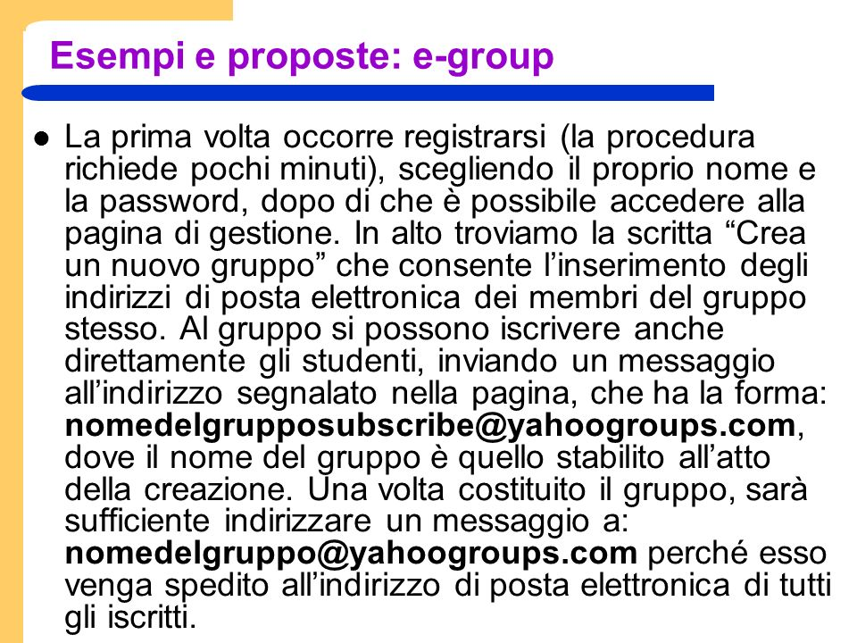 Esempi e proposte: e-group La prima volta occorre registrarsi (la procedura richiede pochi minuti), scegliendo il proprio nome e la password, dopo di che è possibile accedere alla pagina di gestione.