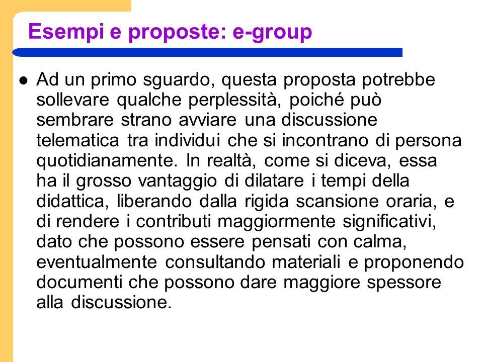 Esempi e proposte: e-group Ad un primo sguardo, questa proposta potrebbe sollevare qualche perplessità, poiché può sembrare strano avviare una discussione telematica tra individui che si incontrano di persona quotidianamente.