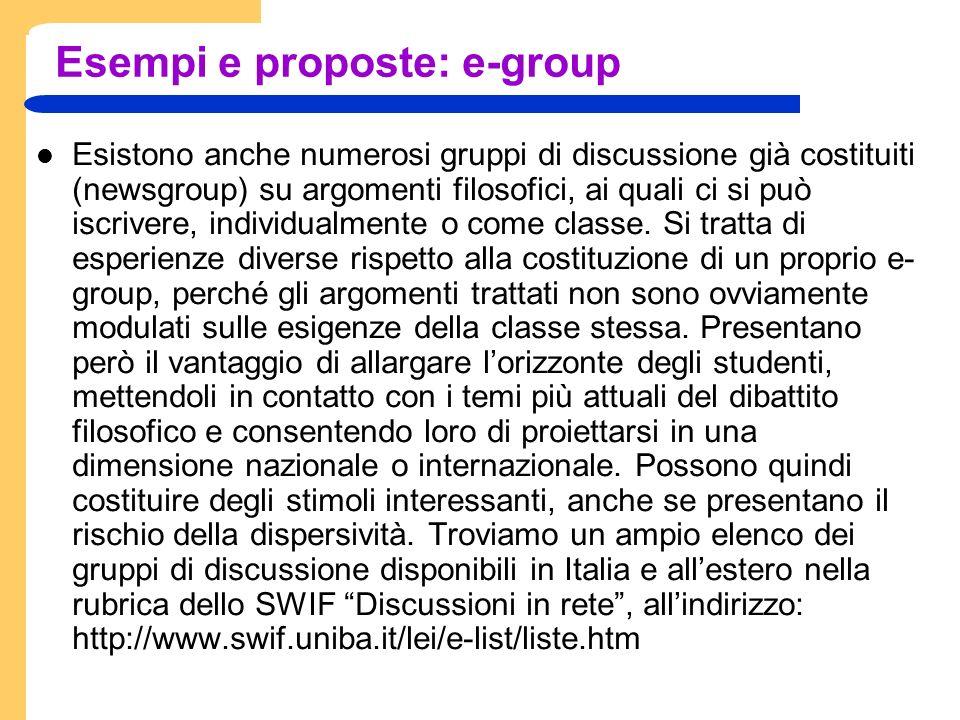 Esempi e proposte: e-group Esistono anche numerosi gruppi di discussione già costituiti (newsgroup) su argomenti filosofici, ai quali ci si può iscrivere, individualmente o come classe.