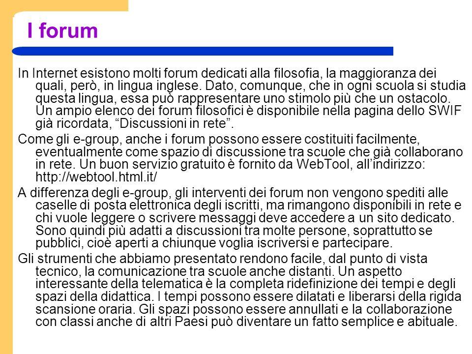 I forum In Internet esistono molti forum dedicati alla filosofia, la maggioranza dei quali, però, in lingua inglese.