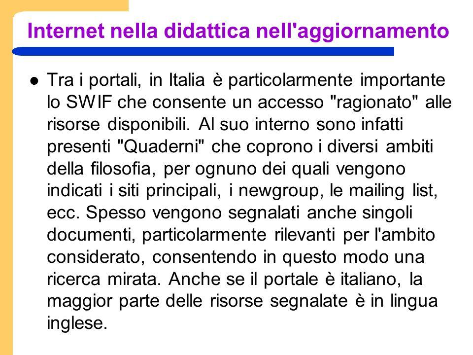 Internet nella didattica nell aggiornamento Tra i portali, in Italia è particolarmente importante lo SWIF che consente un accesso ragionato alle risorse disponibili.