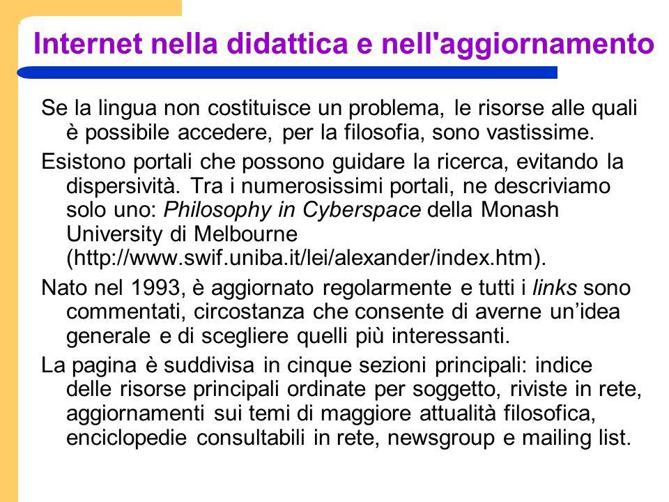 Internet nella didattica e nell aggiornamento Se la lingua non costituisce un problema, le risorse alle quali è possibile accedere, per la filosofia, sono vastissime.