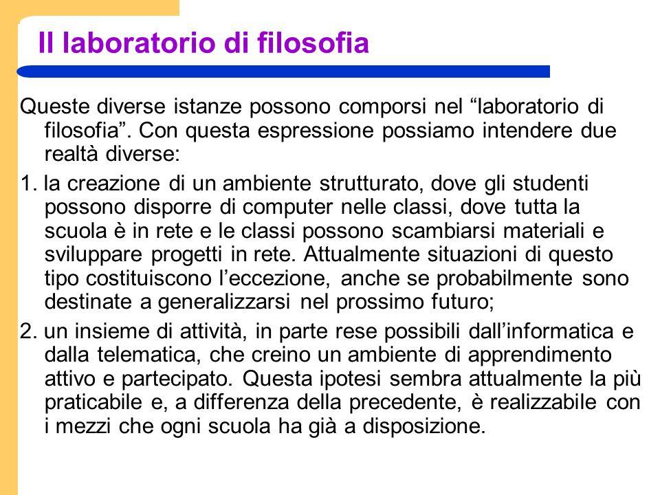 Il laboratorio di filosofia Queste diverse istanze possono comporsi nel laboratorio di filosofia.