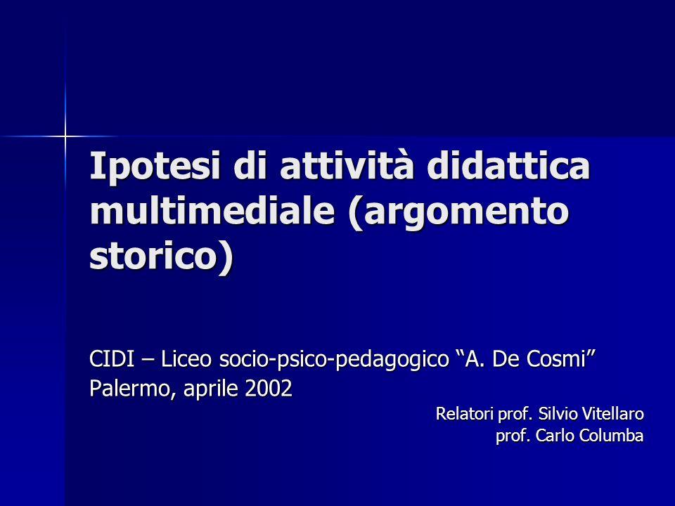Ipotesi di attività didattica multimediale (argomento storico) CIDI – Liceo socio-psico-pedagogico A.