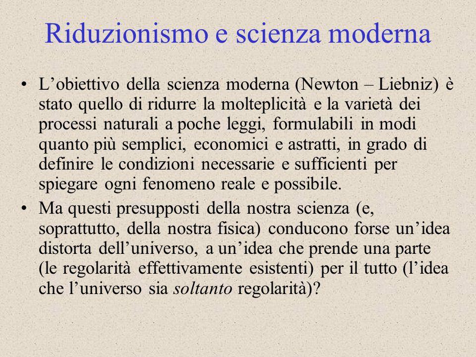 Lobiettivo della scienza moderna (Newton – Liebniz) è stato quello di ridurre la molteplicità e la varietà dei processi naturali a poche leggi, formul