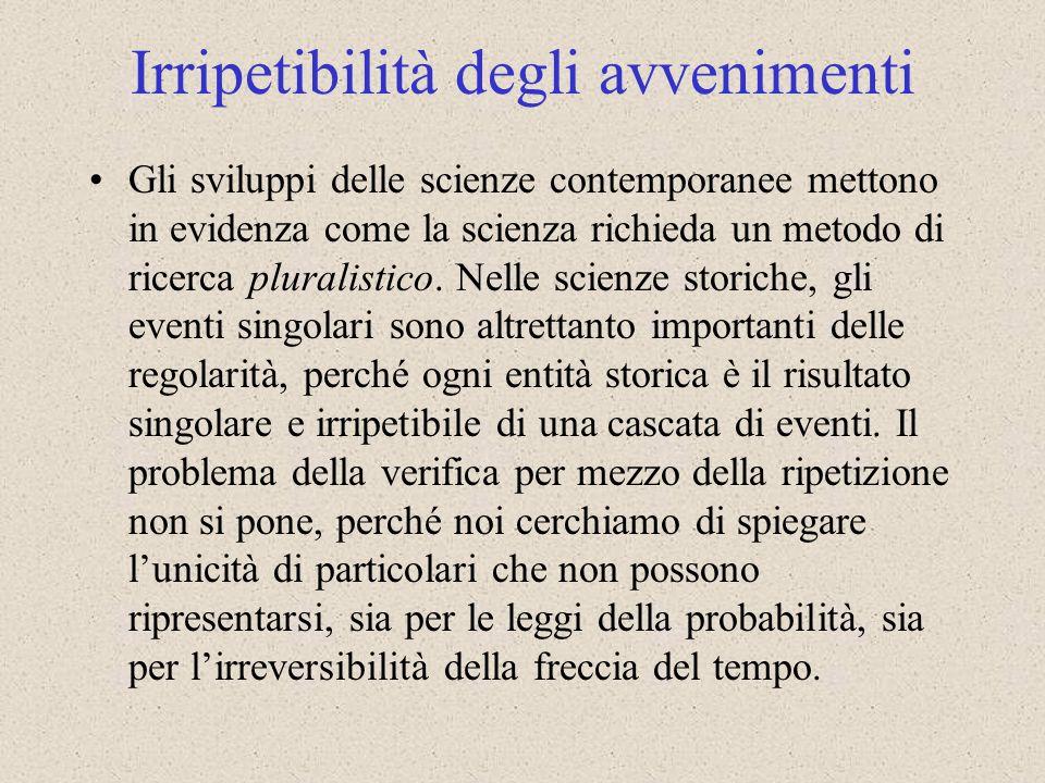 Gli sviluppi delle scienze contemporanee mettono in evidenza come la scienza richieda un metodo di ricerca pluralistico. Nelle scienze storiche, gli e