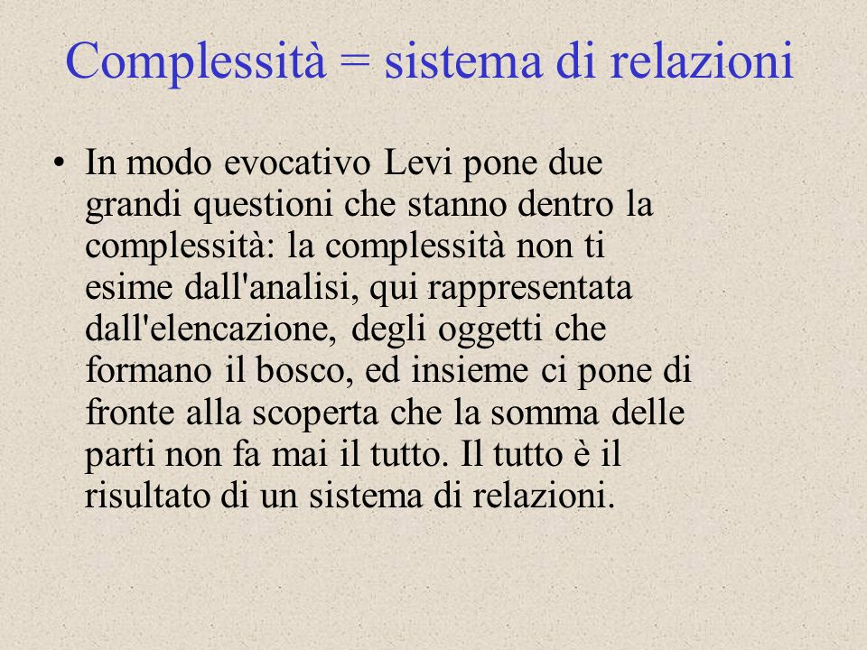 In modo evocativo Levi pone due grandi questioni che stanno dentro la complessità: la complessità non ti esime dall'analisi, qui rappresentata dall'el