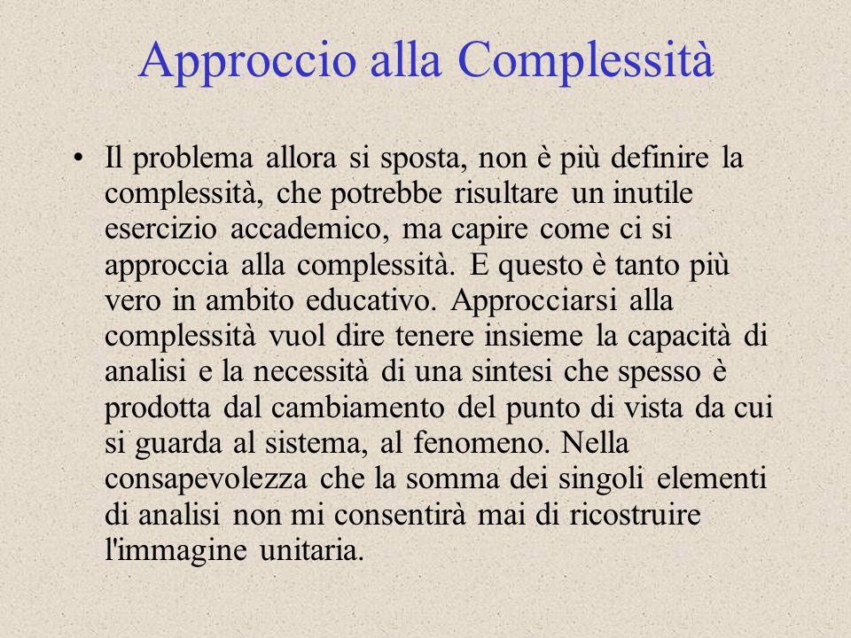 Il problema allora si sposta, non è più definire la complessità, che potrebbe risultare un inutile esercizio accademico, ma capire come ci si approcci