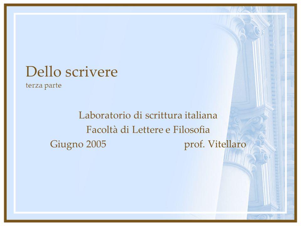 Dello scrivere terza parte Laboratorio di scrittura italiana Facoltà di Lettere e Filosofia Giugno 2005 prof.